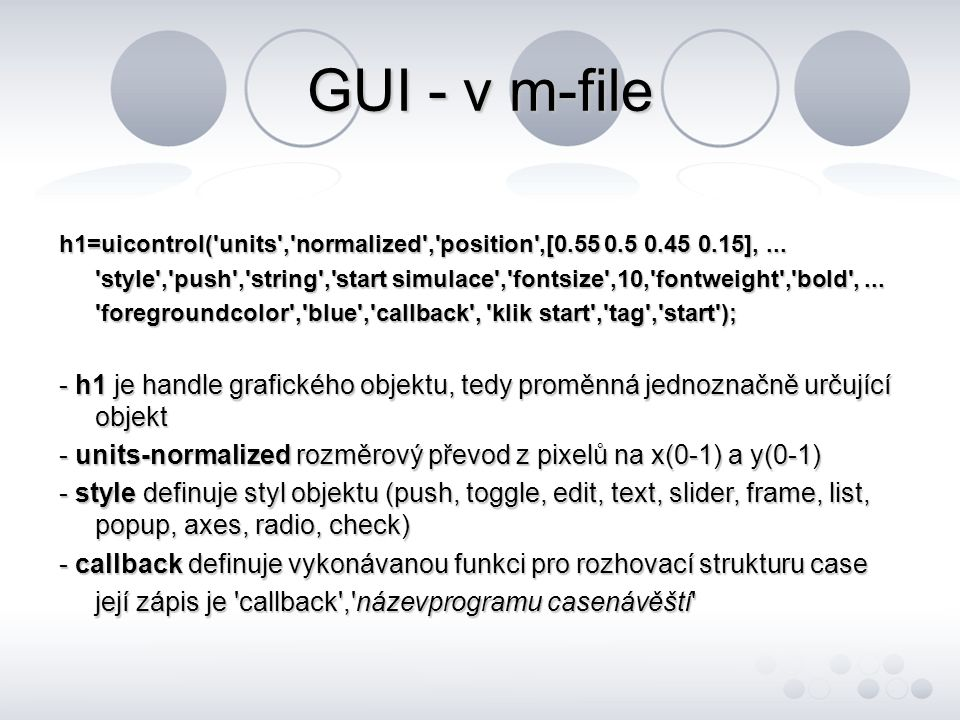 GUI - v m-file h1=uicontrol( units , normalized , position ,[0.55 0.5 0.45 0.15], ...